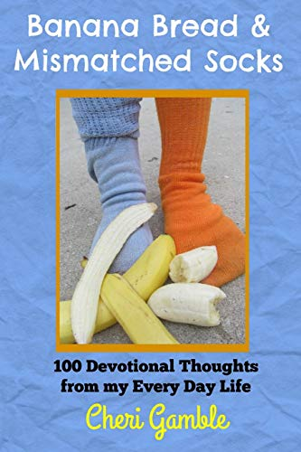 Banana Bread & Mismatched Socks: 100 Devotional Thoughts From My Every Day Life