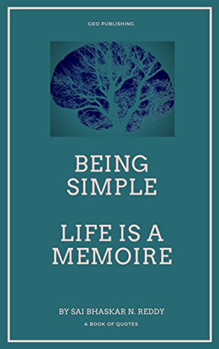 Being Simple Life Is A Memoire Quotes Book Inspirational Motivational And Leadership Quotes Greatest Powerful Inspirational And Motivational 330 Quotes Book Kindle Edition By Nakka Sai Bhaskar Reddy Professional