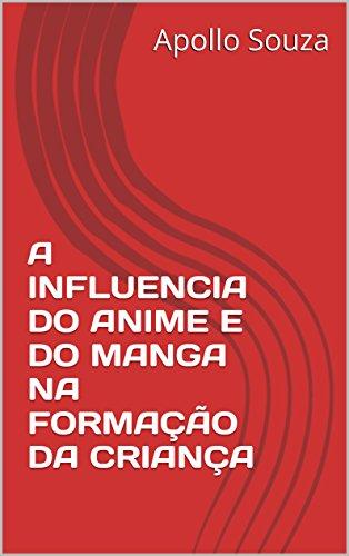 A INFLUENCIA DO ANIME E DO MANGA NA FORMAÇÃO DA CRIANÇA (Portuguese Edition)
