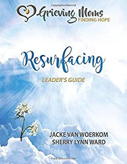 Grieving Moms, Finding Hope: Resurfacing Leader's Guide