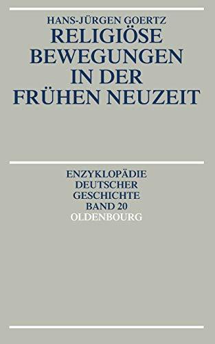 Religiöse Bewegungen in der Frühen Neuzeit (Enzyklopädie deutscher Geschichte, Band 20)