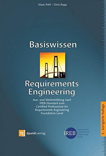 Basiswissen Requirements Engineering: Aus- und Weiterbildung nach IREB-Standard zum Certified Professional for Requirements Engineering Foundation Level (iSQI-Reihe)