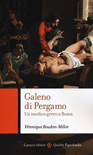 Galeno di Pergamo. Un medico greco a Roma (Quality paperbacks)