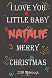 I LOVE YOU LITTLE BABY NATALIE MERRY CHRISTMAS 2020 Notebook: Funny Nice Gift Lined 6x9 Journal For Girls