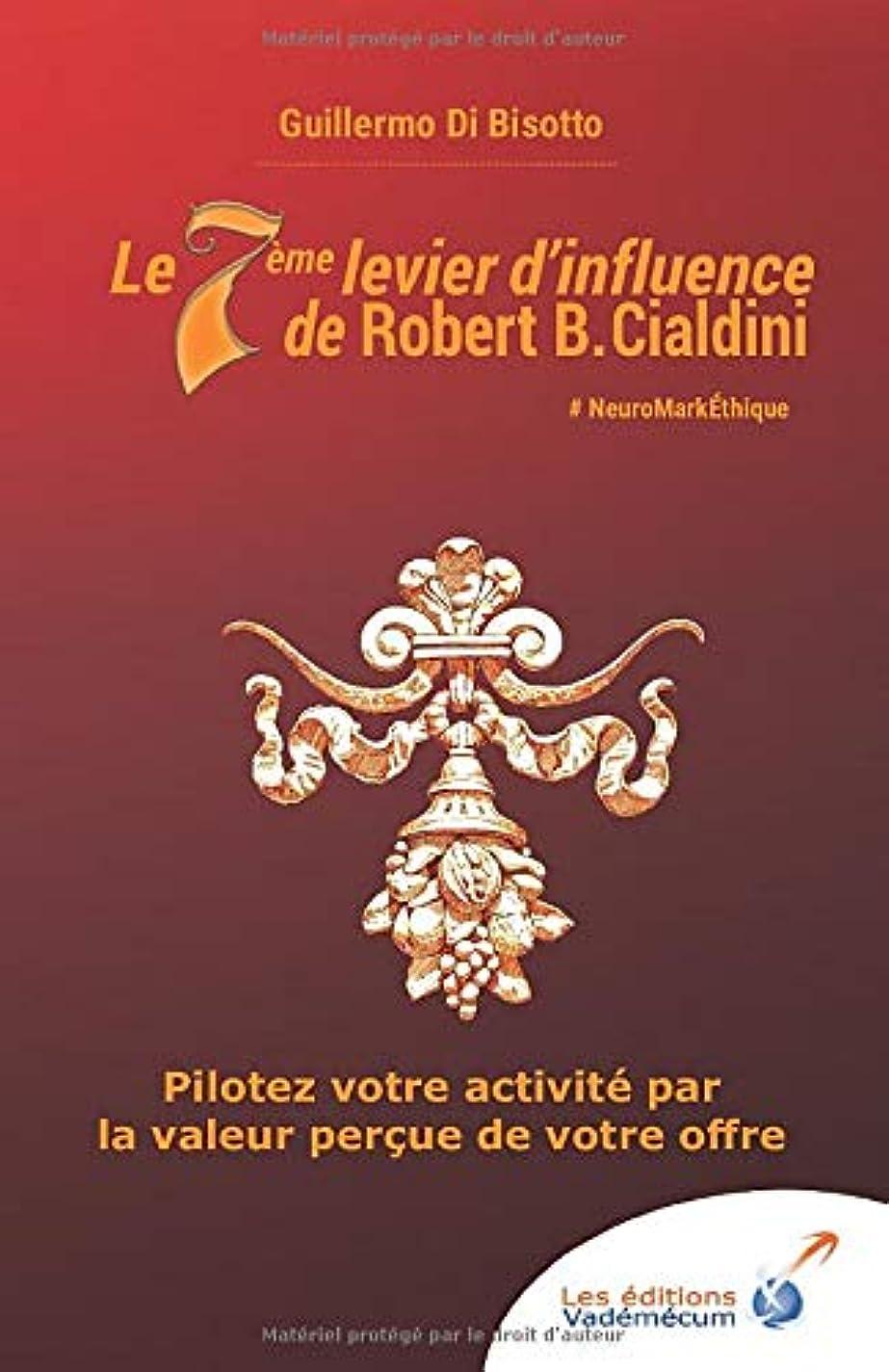 発表するタイヤ帽子Le 7ème levier d'influence de Robert B. Cialdini: Pilotez votre activité par la valeur per?ue de votre offre