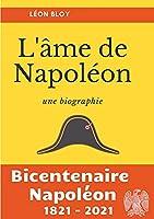 L'âme de Napoléon: La biographie d'une des figures les plus controversées de l'Histoire de France