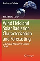 Wind Field and Solar Radiation Characterization and Forecasting: A Numerical Approach for Complex Terrain (Green Energy and Technology)
