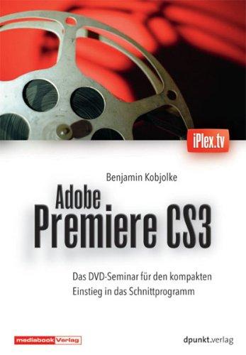 Adobe Premiere CS3. DVD-Video: Das iPlex-Seminar zum Schnittprogramm