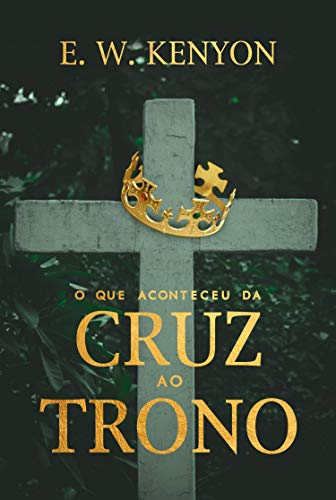 O que Aconteceu da Cruz ao Trono