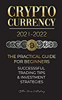 Cryptocurrency 2021-2022: The Practical Guide for Beginners - Successful Investment Strategies & Trading Tips (Bitcoin, Ethereum, Ripple, Doge, Safemoon, Binance Futures, Zoidpay, Solve.care & more) (Crypto Expert University)
