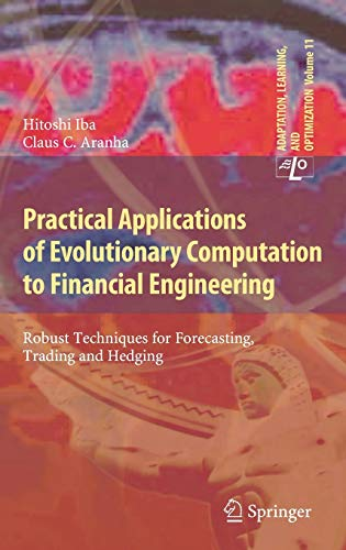 Practical Applications of Evolutionary Computation to Financial Engineering: Robust Techniques for Forecasting, Trading and Hedging (Adaptation, Learning, and Optimization (11), Band 11)