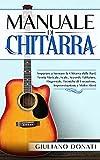 Manuale di Chitarra: Imparare a Suonare la Chitarra dalle Basi; Teoria Musicale, Scale, Accordi, Tablature,...