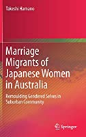 Marriage Migrants of Japanese Women in Australia: Remoulding Gendered Selves in Suburban Community