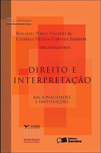 Direito e interpretação - 1ª edição de 2012: Racionalidades e interpretação