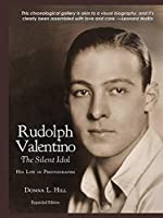 Rudolph Valentino The Silent Idol: His Life in Photographs