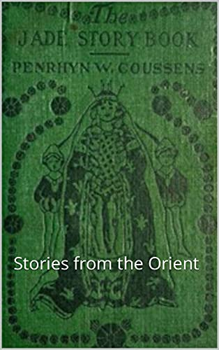 The Jade Story Book;: Stories from the Orient (English Edition)