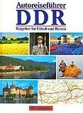 Autoreiseführer DDR - Ratgeber für Urlaub und Reisen (Mit Autoatlas)