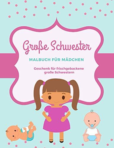 Große Schwester: Malbuch für Mädchen Geschenk für frisch gebackene große Schwestern