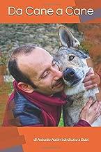 Da cane a cane: Bubi ci spiega come funziona il mondo dei cani attraverso, il gioco, la comunicazione e l'empatia (Italian Edition)