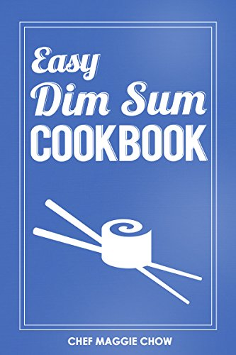 Easy Dim Sum Cookbook (Dim Sum Cookbook, Dim Sum Recipes, Chinese Dim Sum, Chinese Dumplings 1) (English Edition)