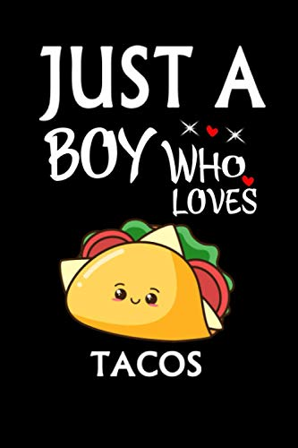 Just A Boy Who Loves Tacos: Notebook Journal Ideas Gift For...