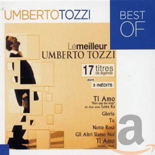 Le Meilleur de Umberto Tozzi - 14 titres de légende (inclus 3 inédits)