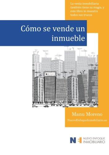 Cómo se vende un inmueble: La venta inmobiliaria también tiene su magia, y este libro te muestra todos sus trucos?: Volume 1 (Marketing inmobiliario)