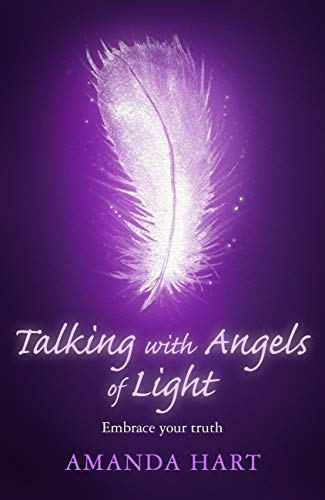 Talking with Angels of Light: Embrace your Truth (English Edition)