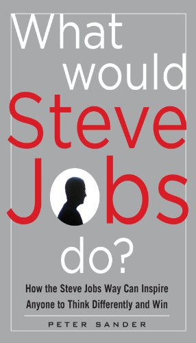 What Would Steve Jobs Do? How the Steve Jobs Way Can Inspire Anyone to Think Differently and Win (English Edition)
