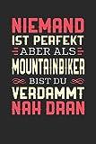 NIEMAND IST PERFEKT ABER ALS MOUNTAINBIKER BIST DU VERDAMMT NAH DRAN: Notizbuch A5 dotgrid gepunktet 120 Seiten, Notizheft / Tagebuch / Reise Journal, perfektes Geschenk für Mountainbiker