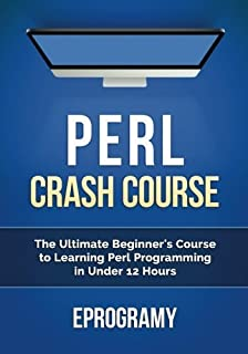 Perl: Crash Course - The Ultimate Beginner's Course to Learning Perl Programming in Under 12 Hours by Eprogramy (2016-01-11)