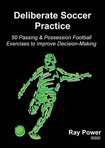 Power, R: Deliberate Soccer Practice: 50 Passing & Possession Football Exercises to Improve Decision-Making