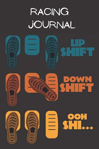 Racing Journal Up Shift Down Shift OOh Shi...: funny journal for racing Lovers, special Racing Gift, Funny Racing Car Pedal Vintage, 9 x 6 , 100 pages
