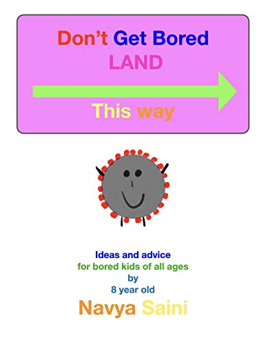 Don't Get Bored LAND: Activities for bored kids of all ages by 8 year old Navya. (English Edition)