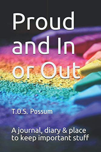 Proud and In or Out: A journal, diary & place to keep important stuff (GayAs)