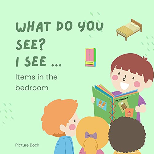 What do you see? I see ...Items in the Bedroom : Early...