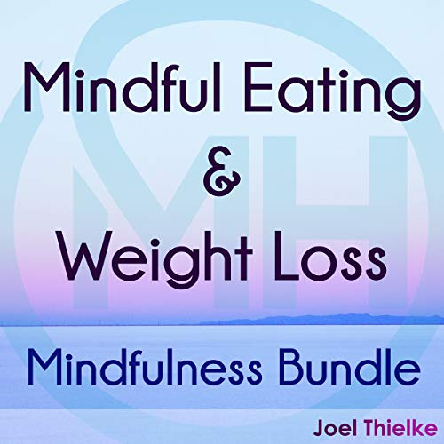 Mindful Eating & Weight Loss - Mindfulness Bundle audiobook cover art