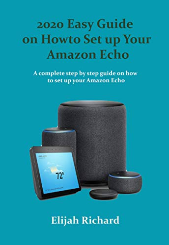 2020 Easy Guide on How to Set up Your Amazon Echo : A complete step by step guide on how to set up your Amazon Echo (English Edition)
