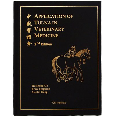 Application of Tui-Na In Veterinary Medicine, 2nd Edition by Dr. Huisheng Xie; Dr. Bruce Ferguson; Dr (2008) Hardcover