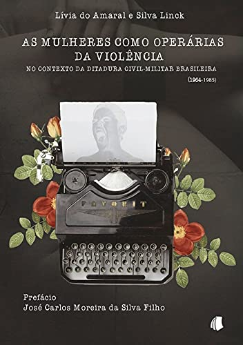 As Mulheres Como Operárias Da Violência No Contexto Da Ditadura Civil-militar Brasileira (1964-1985)