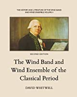 The History and Literature of the Wind Band and Wind Ensemble: The Wind Band and Wind Ensemble of the Classical Period