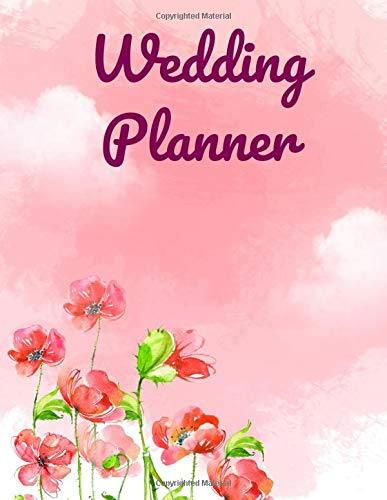 Wedding Planner And Organizer Notebook: Beautiful Wedding Plannerbook With Wedding Planner Costs and Budget Organizer, Checklists, Guests Lists, Phonebook, Seating Charts and Many More!