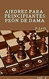 Ajedrez para principiantes: Peón de dama (Spanish Edition)