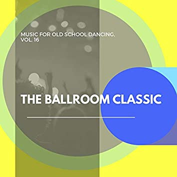 The Ballroom Classic - Music For Old School Dancing, Vol. 16