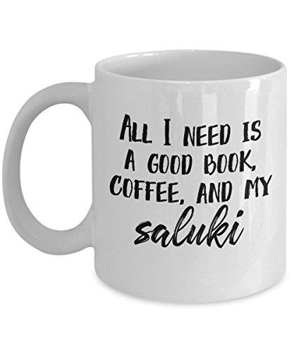 "Saluki Mug - ""All I Need Is A Good Book, Coffee, And My Saluki"" Coffee Cup - Awesome Saluki Dog Gift"