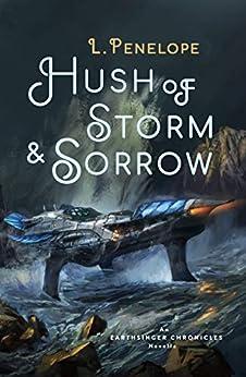 Hush of Storm & Sorrow: An Earthsinger Chronicles Novella (Earthsinger Chronicles Novellas Book 2) by [L. Penelope]