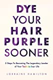 Dye Your Hair Purple Sooner: 5 Steps to Becoming the Legendary Leader of Your Technicolour Life