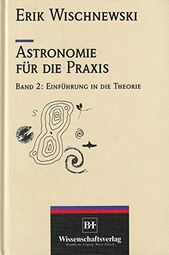 Astronomie fuer die Praxis, Band 2: Einfuehrung in die Theorie