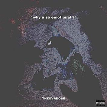 why u so emotional ?