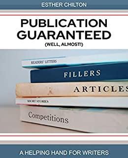 Publication Guaranteed (well, almost!): A Helping Hand For Writers by [Esther Chilton, Charlotte Newton]
